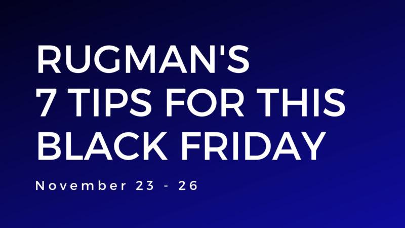 rugman's 7 tips for Black Friday